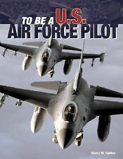 To Be a U.S. Air Force Pilot by Henry M. Holden