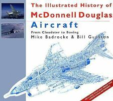 THE ILLUSTRATED HISTORY OF McDONNELL DOUGLAS AIRCRAFT FROM CLOUDSTER TO BOEING