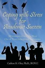 Coping with Stress for Academic Success: 24 Strategies to Get the Most Out of Yo