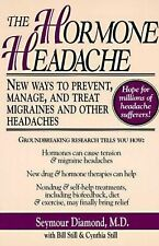 The Hormone Headache : New Ways to Prevent, Manage and Treat Migraines and...