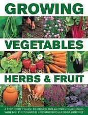 Growing Vegetables, Herbs and Fruit : A Step-By-Step Guide to Kitchen and...