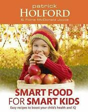 Smart Food for Smart Kids: Easy Recipes to Boost, Patrick Holford, Fiona McDonal