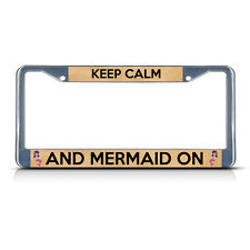 KEEP CALM AND MERMAID ON Metal License Plate Frame Tag Border Two Holes
