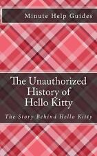 The Unauthorized History of Hello Kitty : The Story Behind Hello Kitty by...