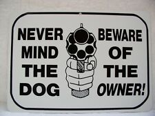 WARNING SIGN Never Mind The Dog Beware of The Owner NO TRESPASSING Home Security