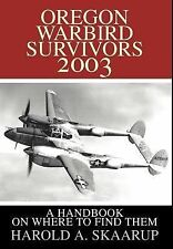 Oregon Warbird Survivors 2003:A Handbook on Where to Find Them by Harold A....