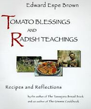 TOMATO BLESSINGS & RADISH TEACHINGS:RECIPES & REFLECTIONS EDWARD ESPE BROWN