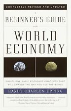A Beginner's Guide to the World Economy : Eighty-One Basic Economic Concepts Tha
