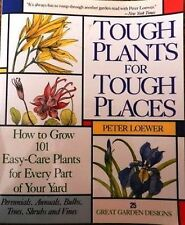 Tough Plants for Tough Places: How to Grow 101 Easy-Care Plants for Ev-ExLibrary