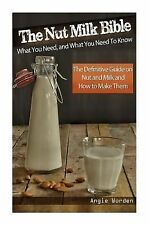 The Nut Milk Bible : What You Need, and What You Need to Know - the...