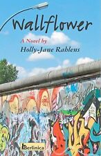 Wallflower : A Novel about Berlin at the Time of the Fall of the Wall by...