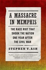 A Massacre in Memphis : The Race Riot That Shook the Nation One Year after...