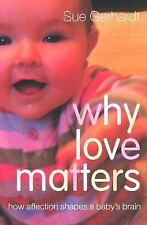 Why Love Matters: How Affection Shapes a Baby's Brain Gerhardt, Sue