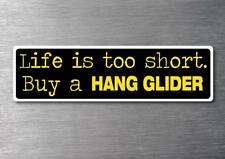 Lifes to short buy a Hang Glider sticker quality 7yr vinyl water & fade proof