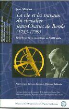 La vie et les travaux du chevalier Jean-Charles de Borda 1733-1799 par J Mascart