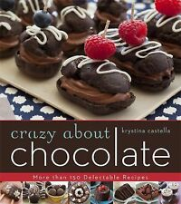 Crazy about Chocolate : More Than 200 Delicious Recipes to Enjoy and Share by...
