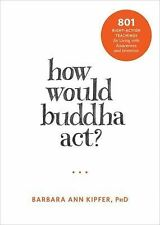 The New Harbinger Following Buddha: How Would Buddha Act? : [Number]...