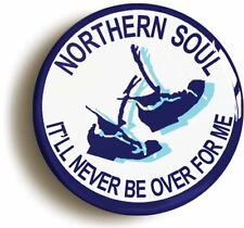 NORTHERN SOUL IT'LL NEVER BE OVER BADGE BUTTON PIN (1inch/25mm diameter)