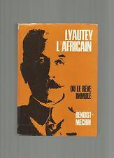 14/18 - LYAUTEY L AFRICAIN OU LE REVE IMMOLE