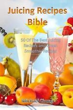 Juicing Recipes Bible: 50 of the Best Juicing Recipes and Green Smoothie...