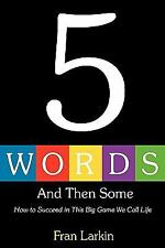 5 Words and Then Some : How to Succeed in This Big Game We Call Life by Fran...