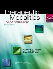 Therapeutic Modalities : The Art and Science by Kenneth L. Knight and David...