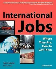 International Jobs : Where They Are, How to Get Them by Nina Segal and Eric Koch