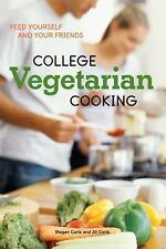 College Vegetarian Cooking : Feed Yourself and Your Friends by Jill Carle and Me