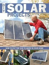 DIY Solar Projects : How to Put the Sun to Work in Your Home by CPI Editors...