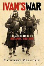 Ivan's War : Life and Death in the Red Army, 1939-1945 by Catherine Merridale...