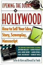 Opening the Doors to Hollywood : How to Sell Your Idea, Story, Screenplay,...