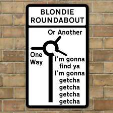 ONE WAY OR ANOTHER, BLONDIE Sign, Funny Roundabout Sign, Joke Metal Road Sign