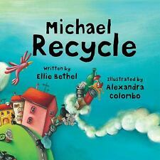 Michael Recycle by Ellie Bethel (2008, Hardcover)