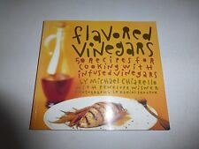 Flavored Vinegars : 50 Recipes for Cooking with Infused Vinegars by Michael..179