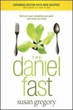 The Daniel Fast: Feed Your Soul, Strengthen Your Spirit, and Renew Your Body by