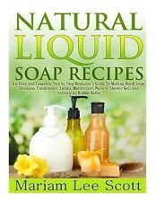 Natural Liquid Soap Recipes : An Easy and Complete Step by Step Beginners...