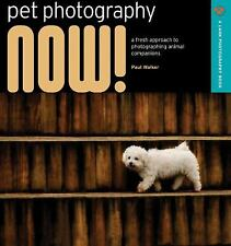 Pet Photography NOW!: A Fresh Approach to Photographing Animal Companions (A La
