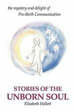 Stories of the Unborn Soul: the mystery and delight of Pre-Birth Commu-ExLibrary