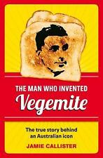 The Man Who Invented Vegemite, Callister, Jamie, New Books