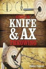 Guide to Knife and Ax Throwing by Dieter Führer (2015, Hardcover)