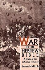 War in the Hebrew Bible : A Study in the Ethics of Violence by Susan Niditch...