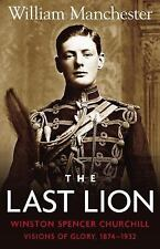 The Last Lion: Winston Spencer Churchill: Visions of Glory 1874-1932, William Ma