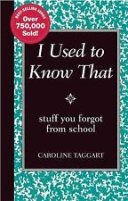 I Used to Know That : Stuff You Forgot from School by Caroline Taggart (2009,...