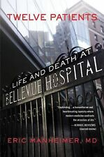Twelve Patients : Life and Death at Bellevue Hospital by Eric Manheimer...