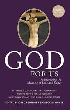 God for Us : Rediscovering the Meaning of Lent and Easter (Reader's Edition)...