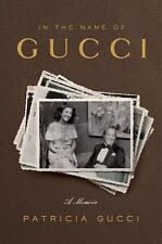 In the Name of Gucci : A Memoir by Patricia Gucci (2016, Hardcover)