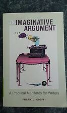 The Imaginative Argument: A Practical Manifesto for Writers by Cioffi, Frank ...
