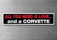 All you need is a Corvette sticker 7 yr water & fade proof vinyl sticker