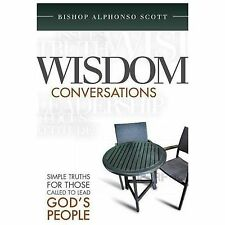 Wisdom Conversations : Simple Truths for Those Called to Lead God's People by...