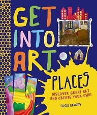 Get Into Art Places: Discover Great Art And Create Your Own!-ExLibrary